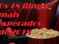 Especial do Canal Cinema: os 18 filmes mais esperados de 2018 !