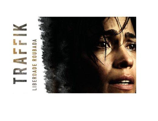 TRAFFIK – LIBERDADE ROUBADA: uma trama baseada em fatos reais e com um tema extremamente atual
