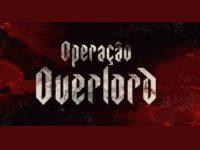 FESTIVAL DO RIO 2018 – OPERAÇÃO OVERLORD: Numa trama de guerra, muito suspense e terror de tirar o fôlego!
