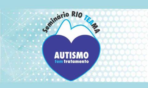 Imperdível: Seminário Rio TEAma 2019 traz palestras de alto nível sobre TEA