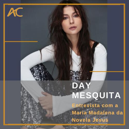 AC Entrevista: Day Mesquita, atriz fala sobre a carreira, os