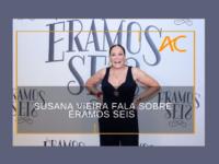 Éramos Seis: Veja nossa entrevista com Susana Vieira sobre este remake da Rede Globo