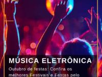 Música Eletrônica: Confira os Festivais e Festas em outubro pelo Brasil