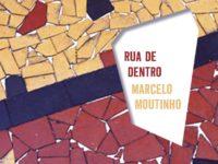 Literatura: Em 'Rua de Dentro', Marcelo Moutinho descreve a geografia humana de uma cidade