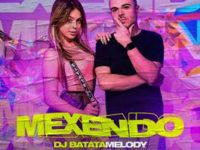"""Música: DJ BATATA convida MC MELODY para o lançamento do single e clipe de """"MEXENDO"""""""