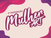 MULHER ART: Segunda edição da mostra coletiva traz mulheres talentosas de universos distintos