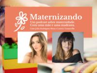 """""""Maternizando"""": Podcast sobre o lado bom, o lado ruim e o lado muito ruim de criar filhos pós-divórcio"""