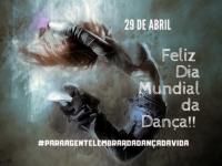 DIA MUNDIAL DA DANÇA: Estamos lançando hoje a Campanha #ParaAGenteLembrardaDançadaVida !