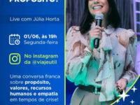 Live de Júlia Horta: a Miss Brasil Universo 2019, jornalista e produtora de conteúdo, vai bater um papo sobre propósito, empatia e valores
