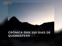 Crônica dos 100 dias em quarentena