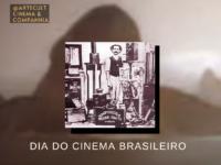 Dia do Cinema Brasileiro: Qual foi o primeiro filme nacional? Vamos homenageá-lo hoje maratonando as grandes produções brasileiras!