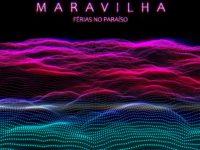 """Música: Férias no Paraíso lança psicodélica e envolvente faixa """"Maravilha"""""""