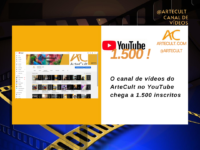 ArteCult no YouTube: Atingimos a marca de 1.500 inscritos !