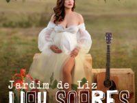 Liah Soares lança ''Jardim de Liz'', single em homenagem à sua filha, Maria Liz, que nasceu na noite de ontem.