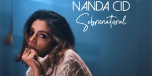 """Nanda Cid lança seu primeiro single """"Sobrenatural"""""""