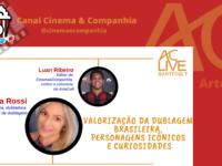"""LIVE CINEMA & COMPANHIA: """"Valorização da Dublagem Brasileira, Personagens Incônicos e Curiosidades"""" com MÔNICA ROSSI !"""