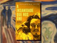 A INSANIDADE QUE NOS UNE : Novo livro de Reginaldo Leite é um doce mergulho na insanidade