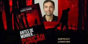 """""""Antes de morrer…Punição!"""": Luiz Said, colunista do ArteCult, lança seu segundo livro, o primeiro de uma trilogia"""