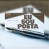 """""""Eu Sou Poeta"""" – Transforme-se em super poeta fazendo o que dá resultado hoje, o primeiro curso on-line de poesia do mercado!"""