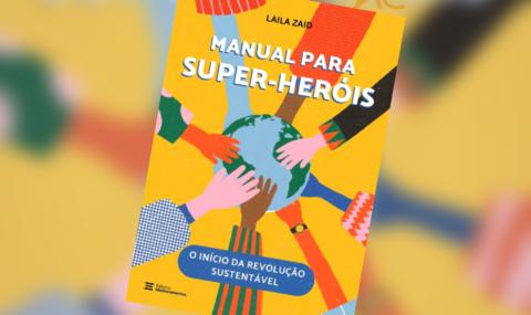 Manual Para Super-Heróis : Livro da Atriz e ativista ambiental Laila Zaid empodera as crianças para uma revolução sustentável