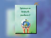 ESPERANÇA EM TEMPOS DE PANDEMIA 2: Segundo volume da coletânea prova que nunca foi tão importante falar sobre ESPERANÇA