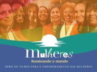 Mulheres Iluminando o Mundo: Filme sobre empoderamento das mulheres estreia em outubro